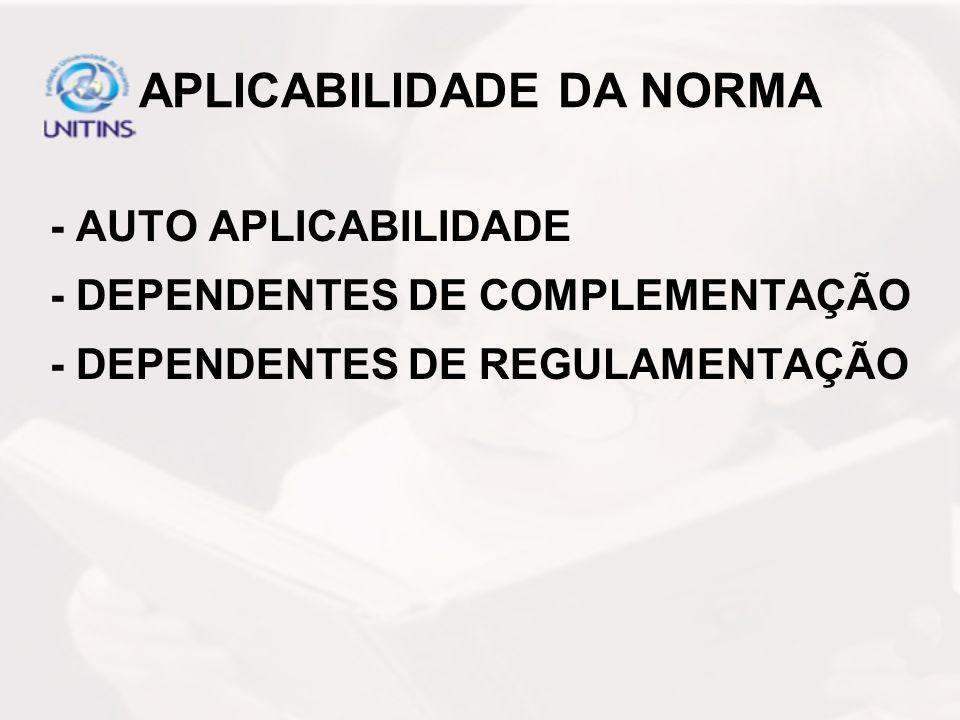 APLICABILIDADE DA NORMA - AUTO APLICABILIDADE - DEPENDENTES DE COMPLEMENTAÇÃO - DEPENDENTES DE REGULAMENTAÇÃO