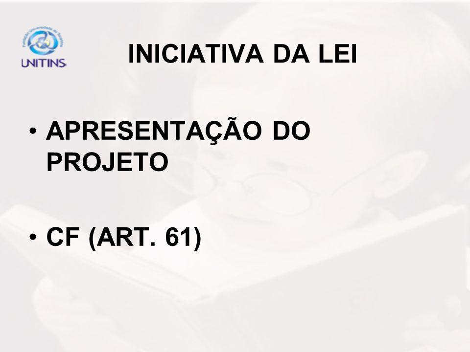 INICIATIVA DA LEI APRESENTAÇÃO DO PROJETO CF (ART. 61)