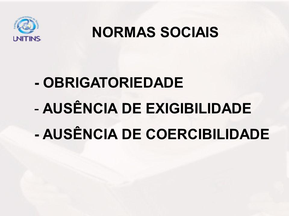 NORMAS SOCIAIS - OBRIGATORIEDADE - AUSÊNCIA DE EXIGIBILIDADE - AUSÊNCIA DE COERCIBILIDADE