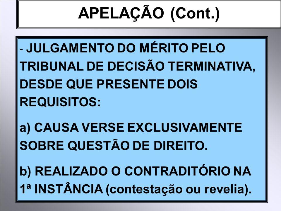 APELAÇÃO (Cont.) - JULGAMENTO DO MÉRITO PELO TRIBUNAL DE DECISÃO TERMINATIVA, DESDE QUE PRESENTE DOIS REQUISITOS: a) CAUSA VERSE EXCLUSIVAMENTE SOBRE QUESTÃO DE DIREITO.
