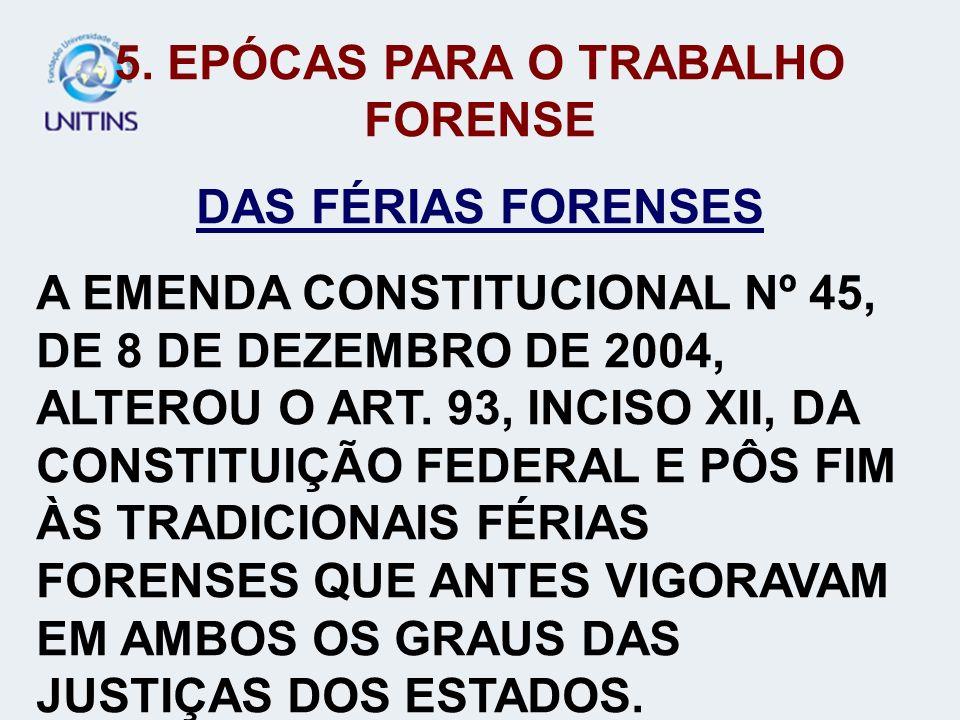5. EPÓCAS PARA O TRABALHO FORENSE DAS FÉRIAS FORENSES A EMENDA CONSTITUCIONAL Nº 45, DE 8 DE DEZEMBRO DE 2004, ALTEROU O ART. 93, INCISO XII, DA CONST