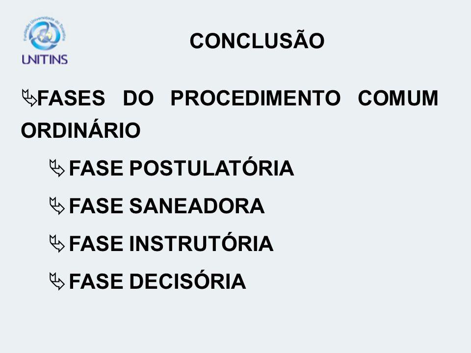 FASES DO PROCEDIMENTO COMUM ORDINÁRIO FASE POSTULATÓRIA FASE SANEADORA FASE INSTRUTÓRIA FASE DECISÓRIA CONCLUSÃO