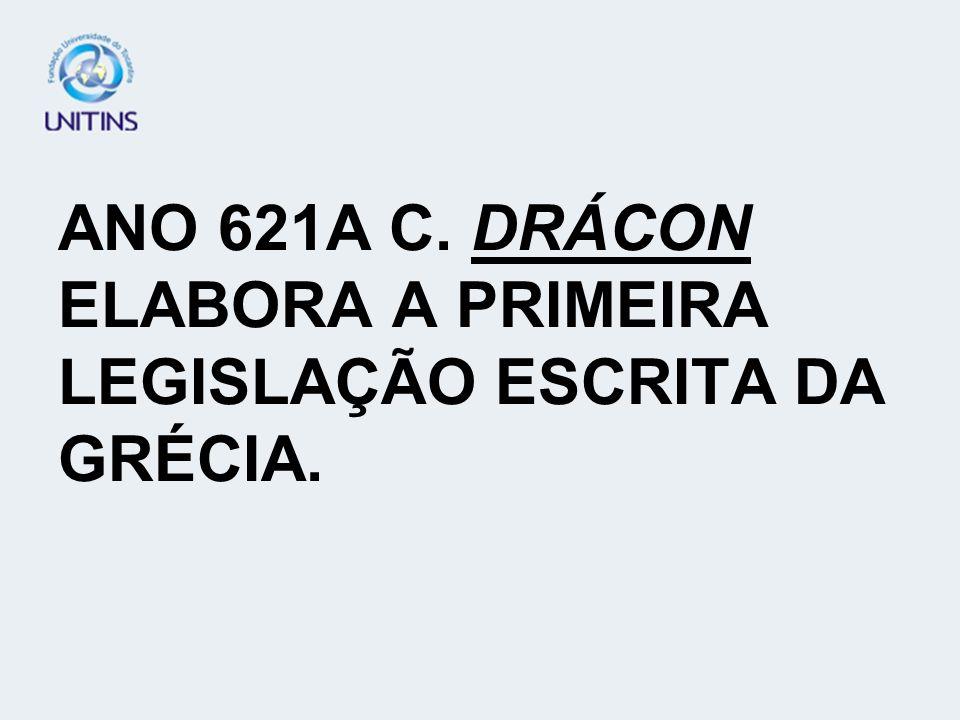ANO 621A C. DRÁCON ELABORA A PRIMEIRA LEGISLAÇÃO ESCRITA DA GRÉCIA.