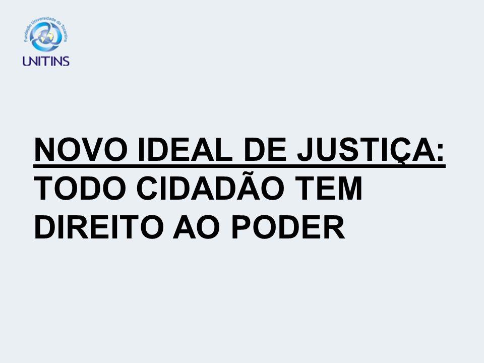 NOVO IDEAL DE JUSTIÇA: TODO CIDADÃO TEM DIREITO AO PODER