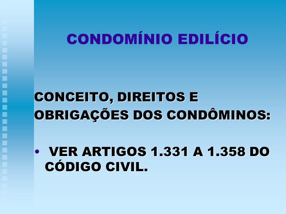 CONDOMÍNIO EDILÍCIO CONCEITO, DIREITOS E OBRIGAÇÕES DOS CONDÔMINOS: VER ARTIGOS 1.331 A 1.358 DO CÓDIGO CIVIL. VER ARTIGOS 1.331 A 1.358 DO CÓDIGO CIV