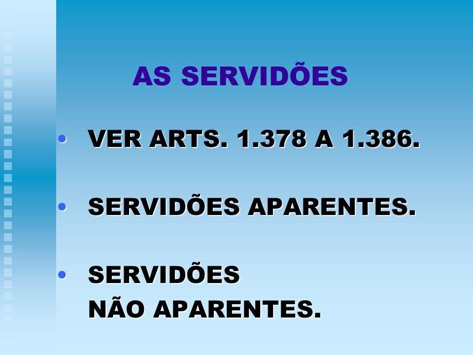 AS SERVIDÕES VER ARTS. 1.378 A 1.386.VER ARTS. 1.378 A 1.386. SERVIDÕES APARENTES.SERVIDÕES APARENTES. SERVIDÕESSERVIDÕES NÃO APARENTES.