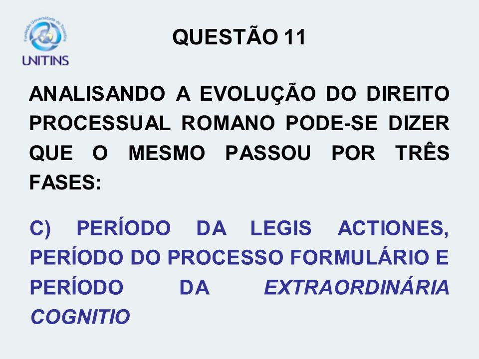 QUESTÃO 12 QUANTO AO DIREITO GERMÂNICO TAMBÉM CHAMADO ROMANO BARBÁRICO, PODE-SE AFIRMAR QUE: D) NO PROCESSO ROMANO BARBÁRICO PREDOMINAVA O SISTEMA DE PROVAS ORDÁLICO.