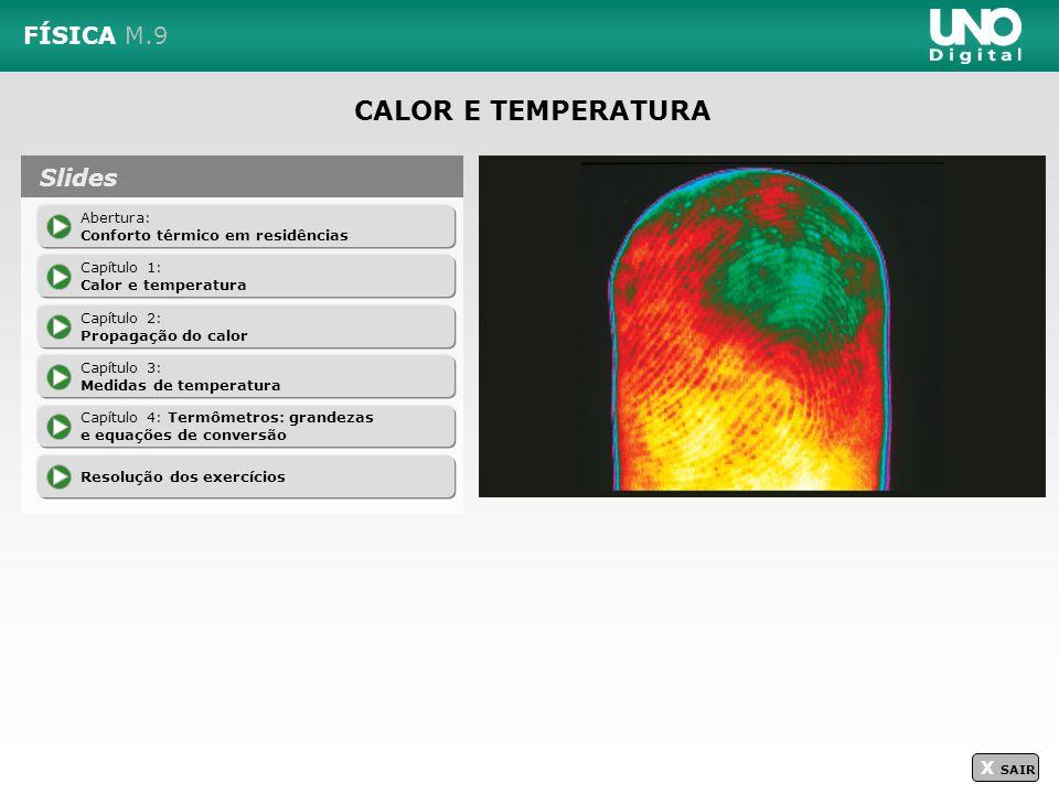 CALOR E TEMPERATURA FÍSICA M.9 X SAIR Abertura: Conforto térmico em residências Capítulo 1: Calor e temperatura Capítulo 2: Propagação do calor Resolu
