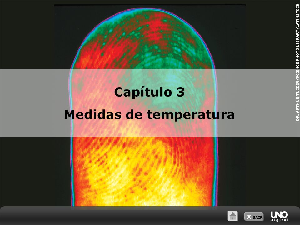 DR. ARTHUR TUCKER/SCIENCE PHOTO LIBRARY/LATINSTOCK Capítulo 3 Medidas de temperatura X SAIR