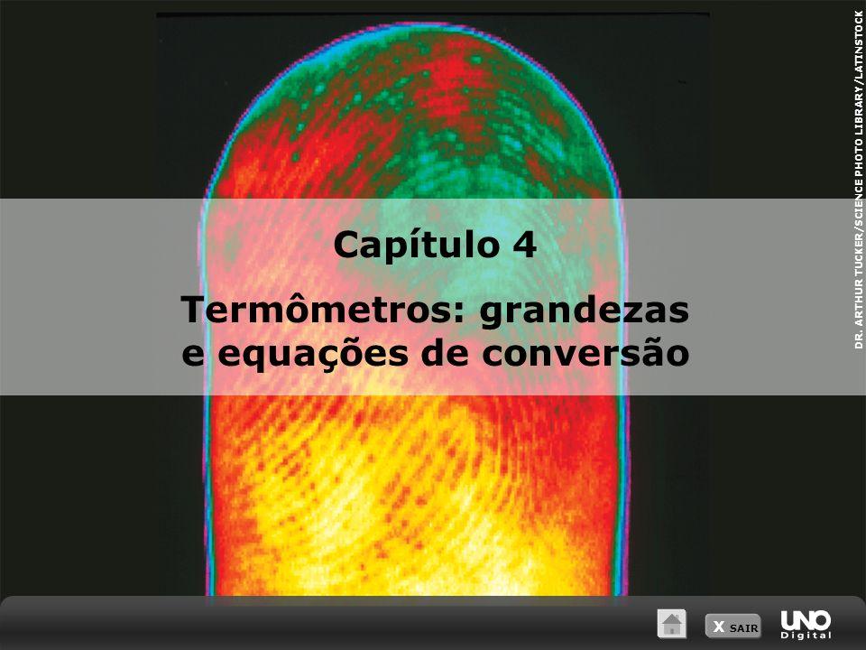 DR. ARTHUR TUCKER/SCIENCE PHOTO LIBRARY/LATINSTOCK Capítulo 4 Termômetros: grandezas e equações de conversão X SAIR