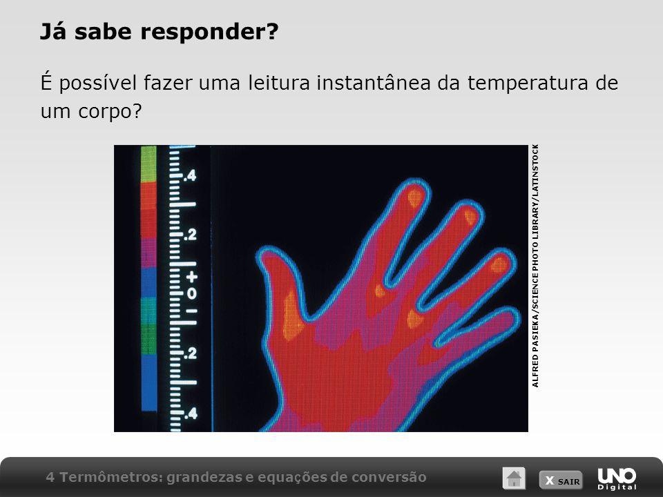 X SAIR Já sabe responder? É possível fazer uma leitura instantânea da temperatura de um corpo? ALFRED PASIEKA/SCIENCE PHOTO LIBRARY/LATINSTOCK 4 Termô