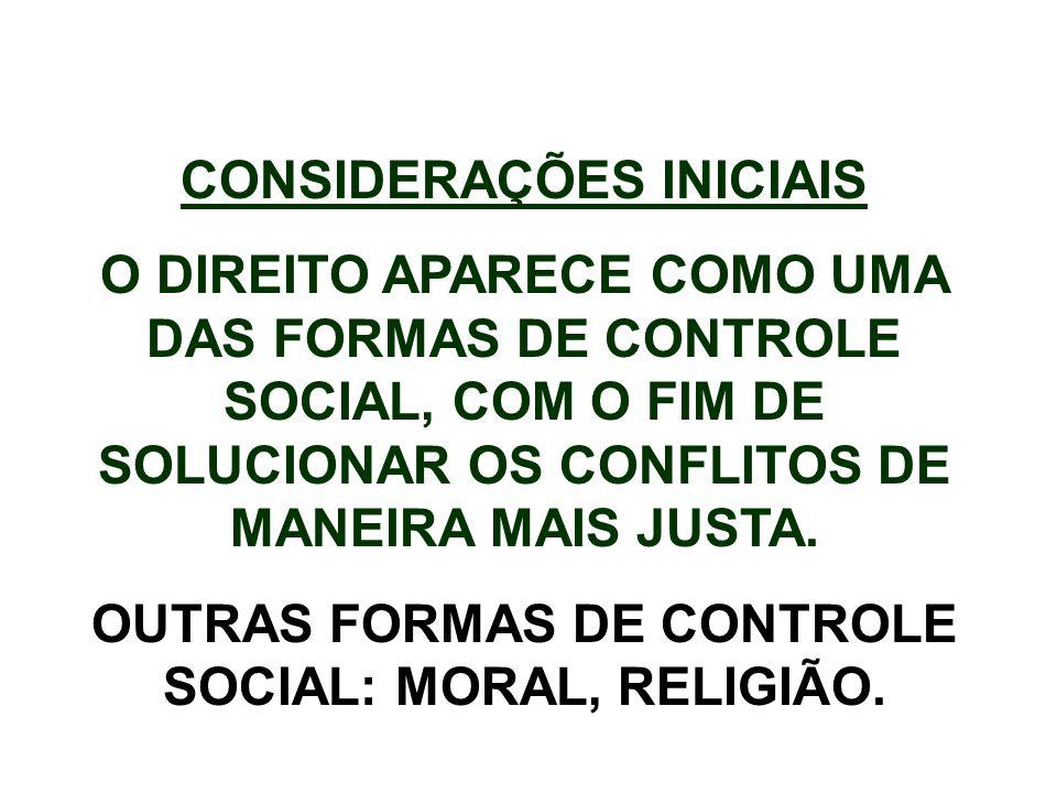 CONSIDERAÇÕES INICIAIS O DIREITO APARECE COMO UMA DAS FORMAS DE CONTROLE SOCIAL, COM O FIM DE SOLUCIONAR OS CONFLITOS DE MANEIRA MAIS JUSTA. OUTRAS FO