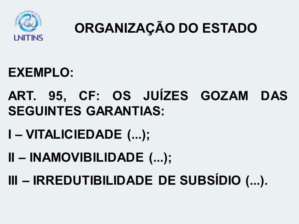 EXEMPLO: ART. 95, CF: OS JUÍZES GOZAM DAS SEGUINTES GARANTIAS: I – VITALICIEDADE (...); II – INAMOVIBILIDADE (...); III – IRREDUTIBILIDADE DE SUBSÍDIO