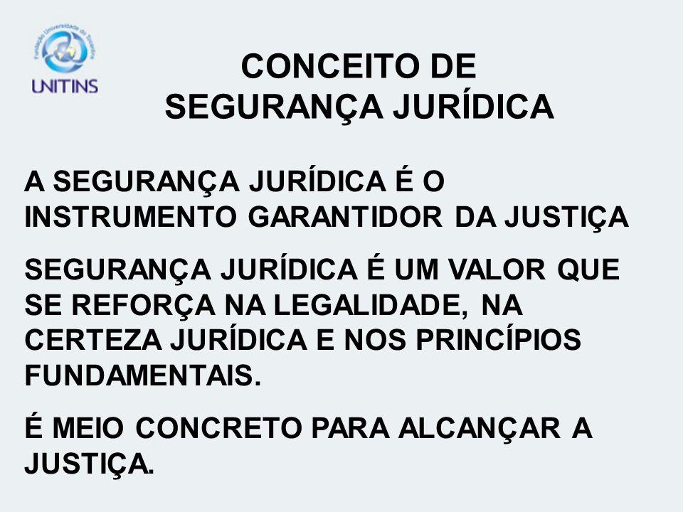 A SEGURANÇA JURÍDICA É O INSTRUMENTO GARANTIDOR DA JUSTIÇA SEGURANÇA JURÍDICA É UM VALOR QUE SE REFORÇA NA LEGALIDADE, NA CERTEZA JURÍDICA E NOS PRINC