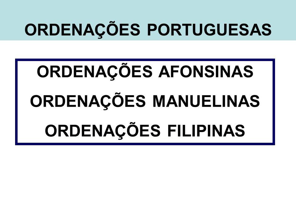 ORDENAÇÕES PORTUGUESAS ORDENAÇÕES AFONSINAS ORDENAÇÕES MANUELINAS ORDENAÇÕES FILIPINAS