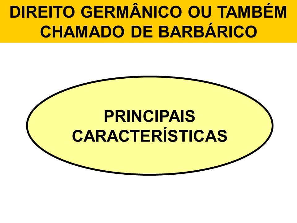 DIREITO GERMÂNICO OU TAMBÉM CHAMADO DE BARBÁRICO PRINCIPAIS CARACTERÍSTICAS