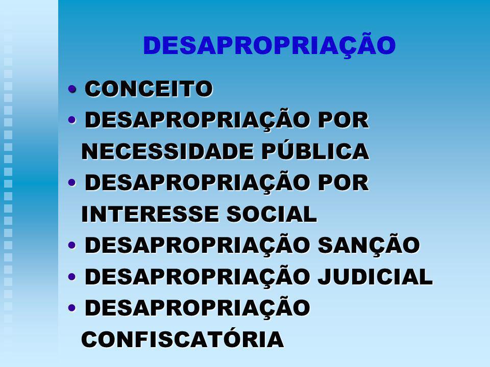 DESAPROPRIAÇÃO CONCEITO CONCEITO DESAPROPRIAÇÃO POR DESAPROPRIAÇÃO POR NECESSIDADE PÚBLICA NECESSIDADE PÚBLICA DESAPROPRIAÇÃO POR DESAPROPRIAÇÃO POR INTERESSE SOCIAL INTERESSE SOCIAL DESAPROPRIAÇÃO SANÇÃO DESAPROPRIAÇÃO SANÇÃO DESAPROPRIAÇÃO JUDICIAL DESAPROPRIAÇÃO JUDICIAL DESAPROPRIAÇÃO DESAPROPRIAÇÃO CONFISCATÓRIA CONFISCATÓRIA