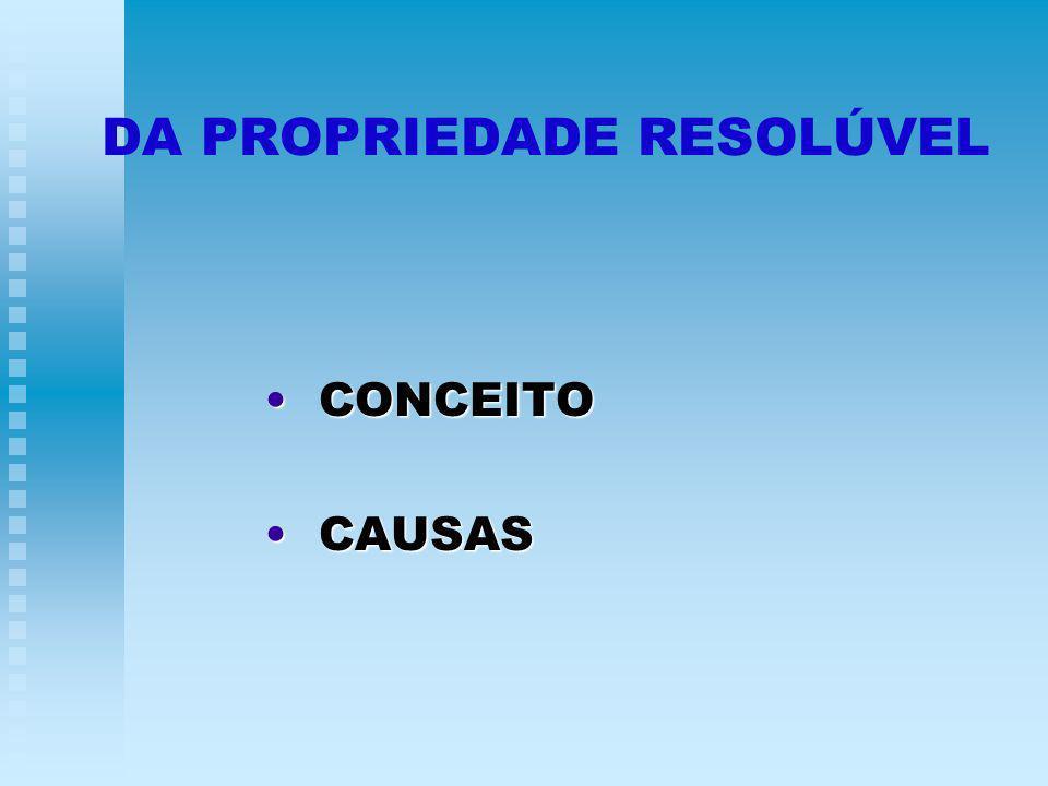 DA PROPRIEDADE RESOLÚVEL CONCEITO CONCEITO CAUSAS CAUSAS
