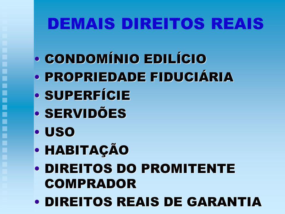 DEMAIS DIREITOS REAIS CONDOMÍNIO EDILÍCIOCONDOMÍNIO EDILÍCIO PROPRIEDADE FIDUCIÁRIAPROPRIEDADE FIDUCIÁRIA SUPERFÍCIESUPERFÍCIE SERVIDÕESSERVIDÕES USOUSO HABITAÇÃOHABITAÇÃO DIREITOS DO PROMITENTE COMPRADORDIREITOS DO PROMITENTE COMPRADOR DIREITOS REAIS DE GARANTIADIREITOS REAIS DE GARANTIA