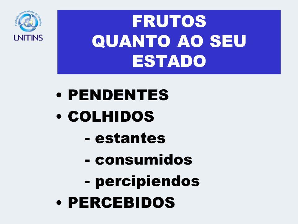 FRUTOS QUANTO AO SEU ESTADO PENDENTES COLHIDOS - estantes - consumidos - percipiendos PERCEBIDOS