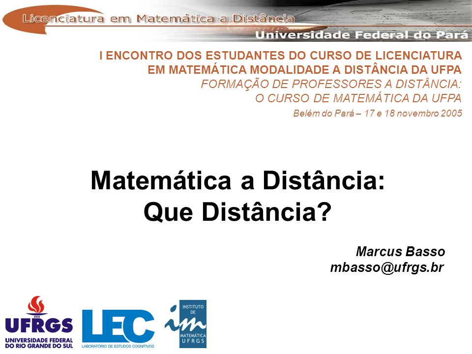 I Encontro dos Estudantes do Curso de Licenciatura em Matemática a Distância – UFPA Matemática a Distância: Que Distância.