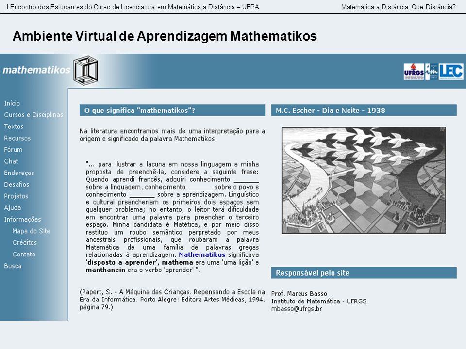 I Encontro dos Estudantes do Curso de Licenciatura em Matemática a Distância – UFPA Matemática a Distância: Que Distância? Ambiente Virtual de Aprendi