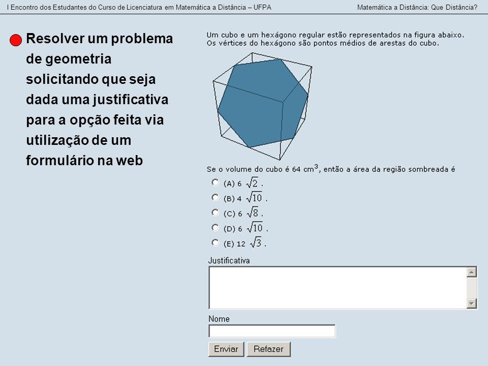 I Encontro dos Estudantes do Curso de Licenciatura em Matemática a Distância – UFPA Matemática a Distância: Que Distância? Resolver um problema de geo
