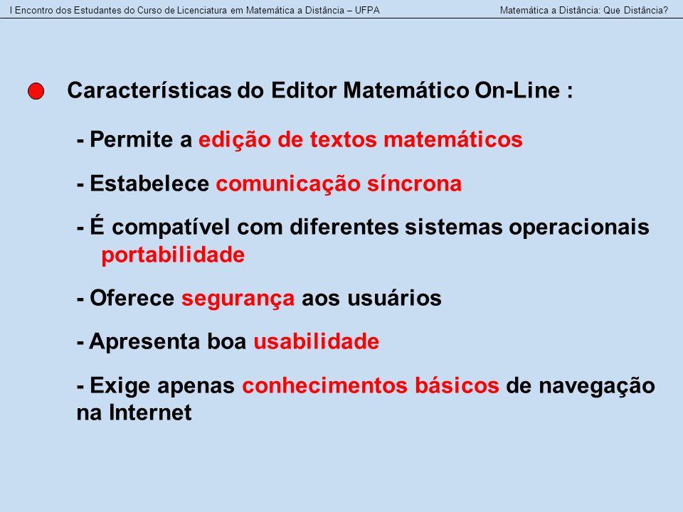 Características do Editor Matemático On-Line : - Permite a edição de textos matemáticos - Estabelece comunicação síncrona - É compatível com diferente