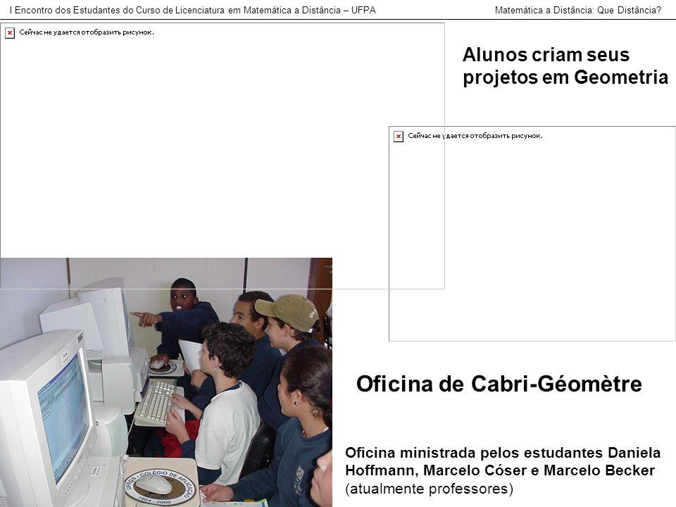 Alunos criam seus projetos em Geometria Oficina de Cabri-Géomètre Oficina ministrada pelos estudantes Daniela Hoffmann, Marcelo Cóser e Marcelo Becker