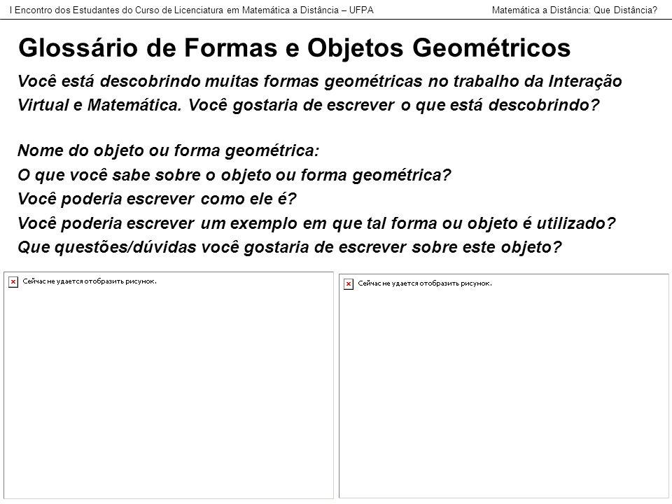 Glossário de Formas e Objetos Geométricos Você está descobrindo muitas formas geométricas no trabalho da Interação Virtual e Matemática. Você gostaria