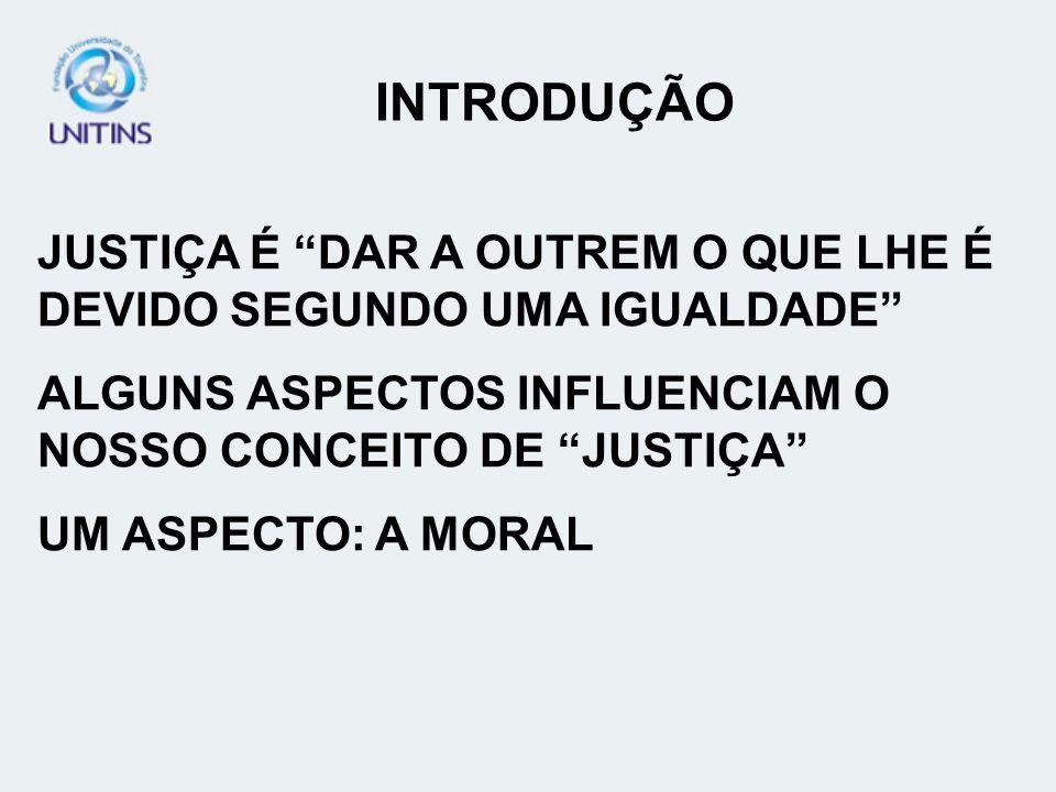 INTRODUÇÃO JUSTIÇA É DAR A OUTREM O QUE LHE É DEVIDO SEGUNDO UMA IGUALDADE ALGUNS ASPECTOS INFLUENCIAM O NOSSO CONCEITO DE JUSTIÇA UM ASPECTO: A MORAL