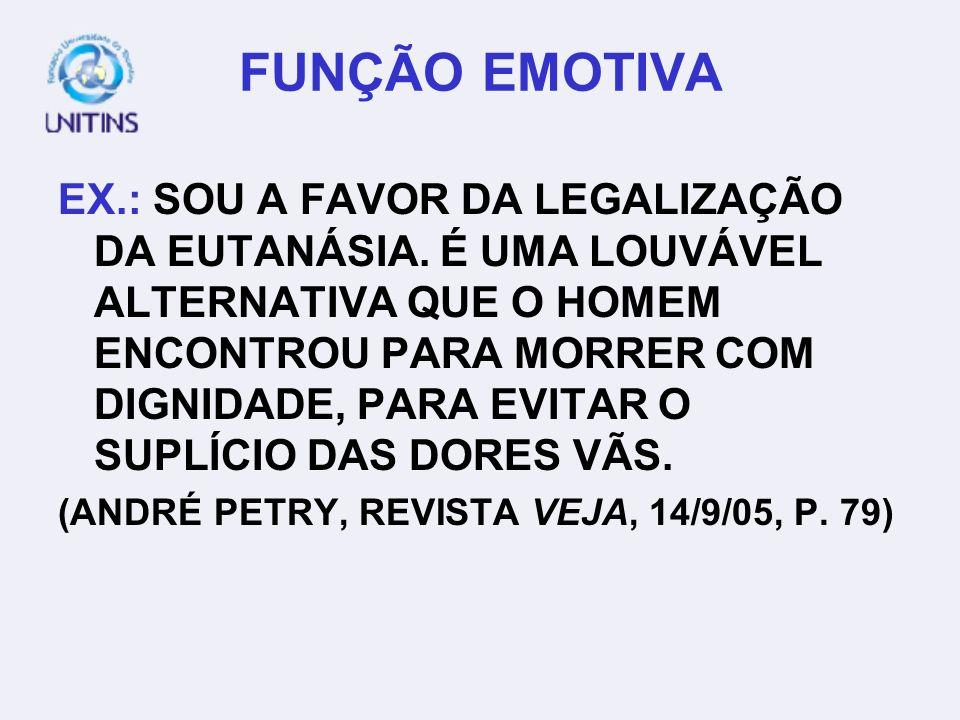 FUNÇÃO EMOTIVA EX.: SOU A FAVOR DA LEGALIZAÇÃO DA EUTANÁSIA.