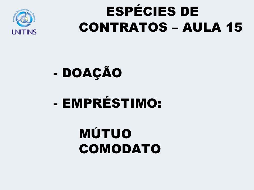 ESPÉCIES DE CONTRATOS – AULA 15 - DOAÇÃO - EMPRÉSTIMO: MÚTUO COMODATO
