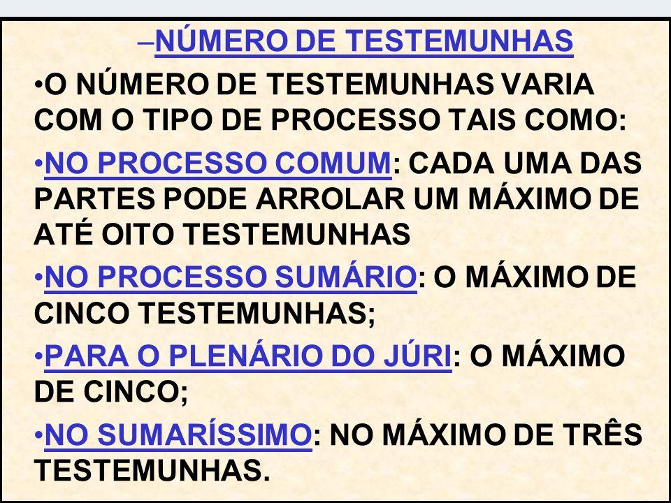 –NÚMERO DE TESTEMUNHAS O NÚMERO DE TESTEMUNHAS VARIA COM O TIPO DE PROCESSO TAIS COMO: NO PROCESSO COMUM: CADA UMA DAS PARTES PODE ARROLAR UM MÁXIMO D