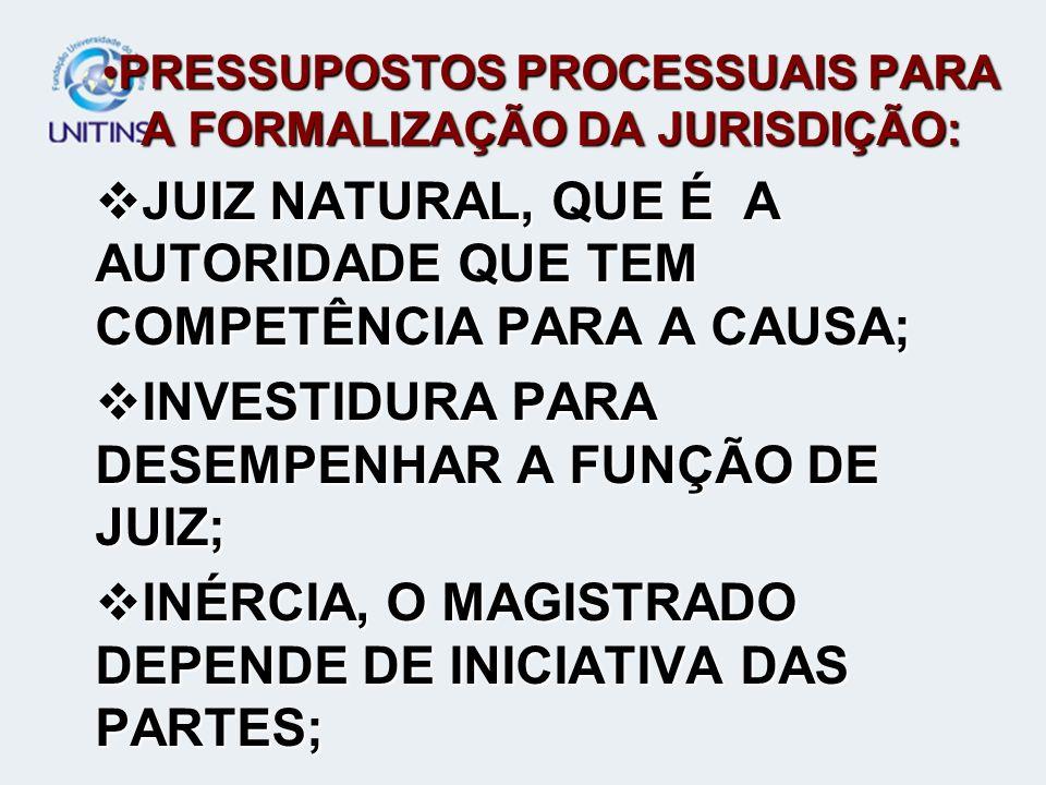 PRESSUPOSTOS PROCESSUAIS PARA A FORMALIZAÇÃO DA JURISDIÇÃO:PRESSUPOSTOS PROCESSUAIS PARA A FORMALIZAÇÃO DA JURISDIÇÃO: JUIZ NATURAL, QUE É A AUTORIDAD