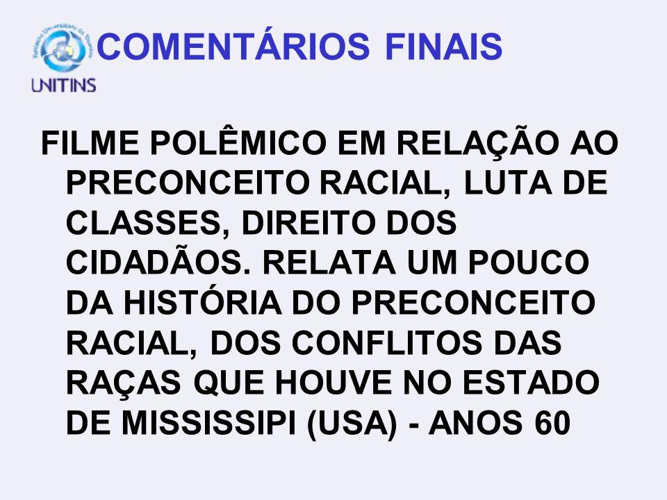 COMENTÁRIOS FINAIS FILME POLÊMICO EM RELAÇÃO AO PRECONCEITO RACIAL, LUTA DE CLASSES, DIREITO DOS CIDADÃOS. RELATA UM POUCO DA HISTÓRIA DO PRECONCEITO