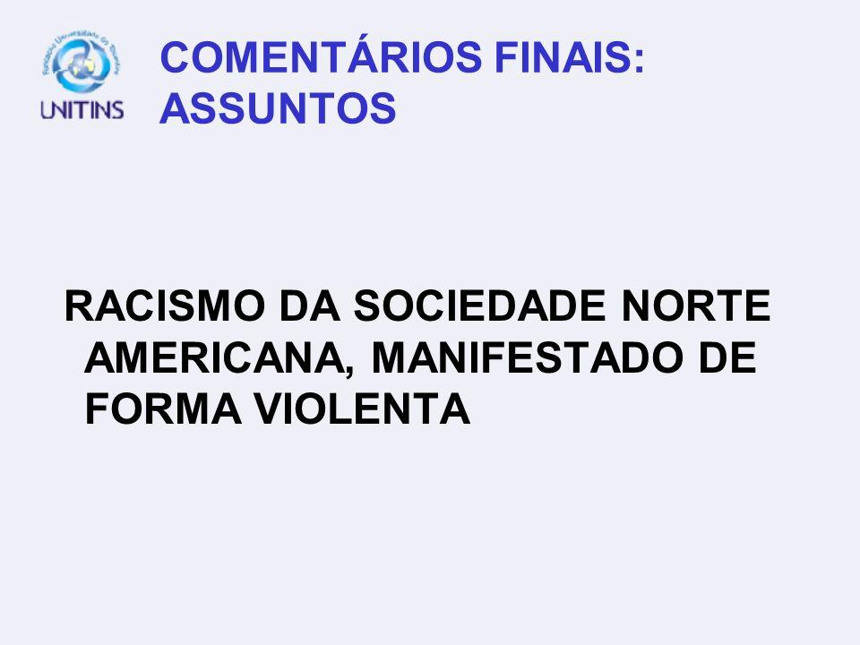 COMENTÁRIOS FINAIS: ASSUNTOS RACISMO DA SOCIEDADE NORTE AMERICANA, MANIFESTADO DE FORMA VIOLENTA