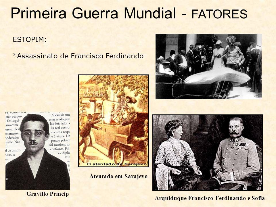 ESTOPIM: *Assassinato de Francisco Ferdinando Gravillo Princip Arquiduque Francisco Ferdinando e Sofia Atentado em Sarajevo Primeira Guerra Mundial - FATORES