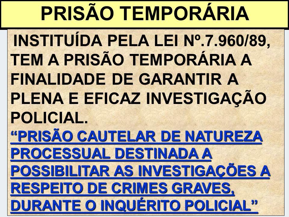 PRISÃO TEMPORÁRIA INSTITUÍDA PELA LEI Nº.7.960/89, TEM A PRISÃO TEMPORÁRIA A FINALIDADE DE GARANTIR A PLENA E EFICAZ INVESTIGAÇÃO POLICIAL. PRISÃO CAU