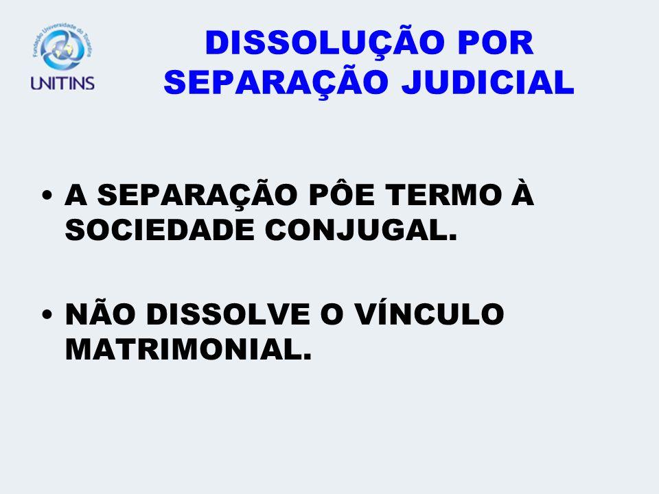 CAUSAS DA DISSOLUÇÃO MORTE DE UM DOS CÔNJUGES. NULIDADE OU ANULAÇÃO DO CASAMENTO. SEPARAÇÃO JUDICIAL. DIVÓRCIO.