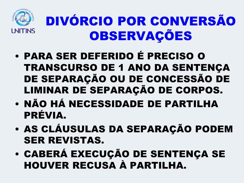 DIVÓRCIO - ESPÉCIES POR CONVERSÃO: É A TRANSFORMAÇÃO DA SEPARAÇÃO JUDICIAL EM DIVÓRCIO. PODE SER: CONSENSUAL OU LITIGIOSO.