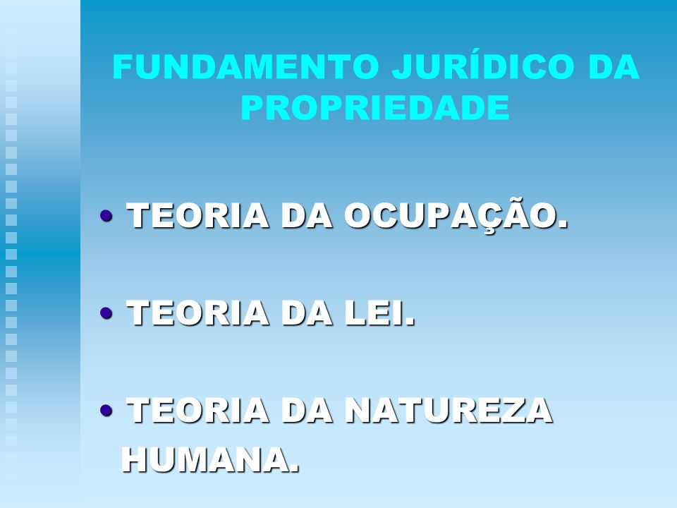 FUNDAMENTO JURÍDICO DA PROPRIEDADE TEORIA DA OCUPAÇÃO. TEORIA DA OCUPAÇÃO. TEORIA DA LEI. TEORIA DA LEI. TEORIA DA NATUREZA TEORIA DA NATUREZA HUMANA.