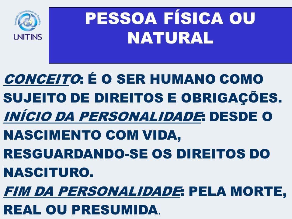 PESSOA FÍSICA OU NATURAL CONCEITO: É O SER HUMANO COMO SUJEITO DE DIREITOS E OBRIGAÇÕES. INÍCIO DA PERSONALIDADE: DESDE O NASCIMENTO COM VIDA, RESGUAR