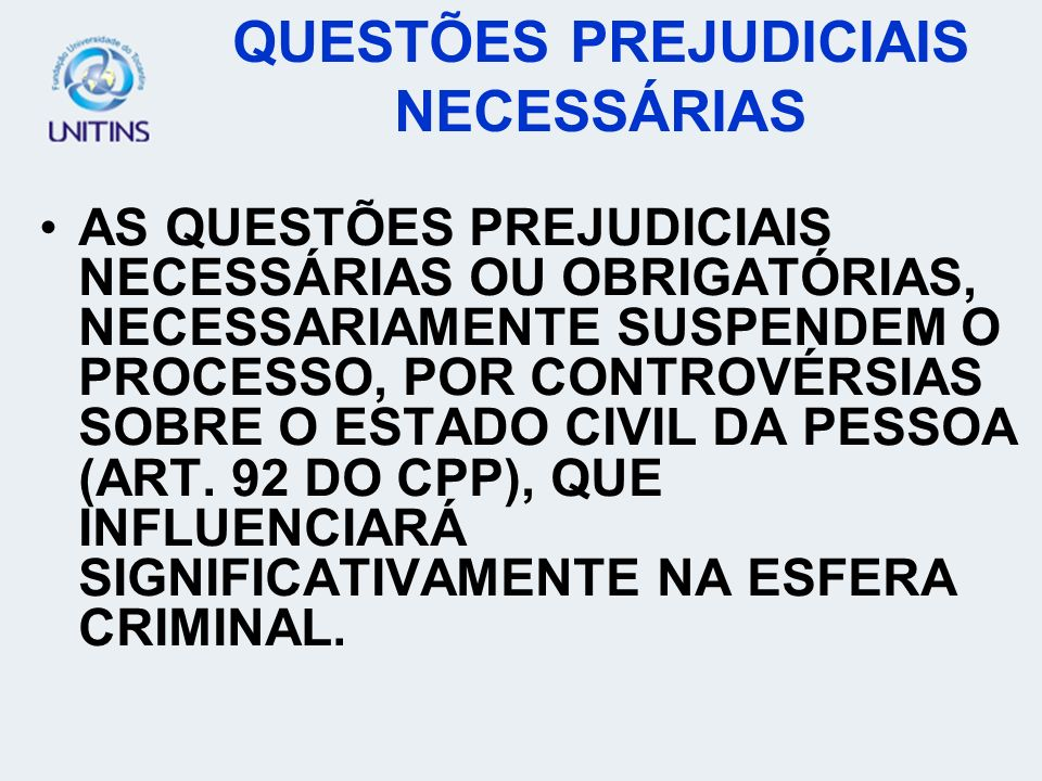 AS QUESTÕES PREJUDICIAIS NECESSÁRIAS OU OBRIGATÓRIAS, NECESSARIAMENTE SUSPENDEM O PROCESSO, POR CONTROVÉRSIAS SOBRE O ESTADO CIVIL DA PESSOA (ART. 92