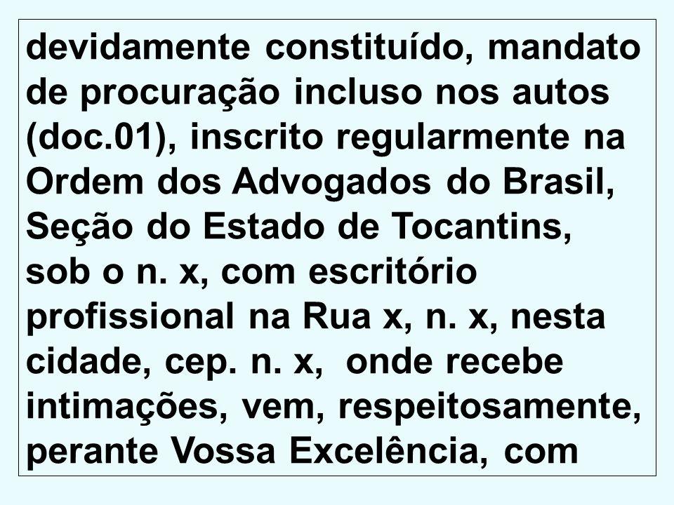 devidamente constituído, mandato de procuração incluso nos autos (doc.01), inscrito regularmente na Ordem dos Advogados do Brasil, Seção do Estado de