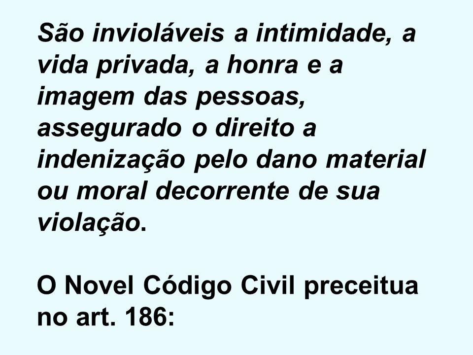 São invioláveis a intimidade, a vida privada, a honra e a imagem das pessoas, assegurado o direito a indenização pelo dano material ou moral decorrent
