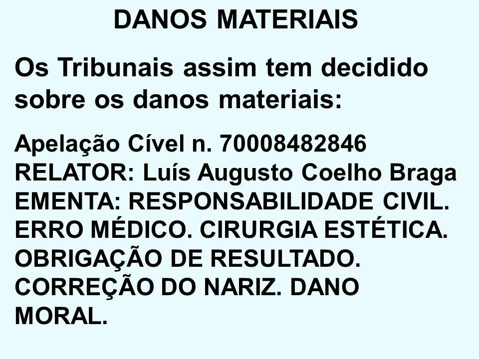 DANOS MATERIAIS Os Tribunais assim tem decidido sobre os danos materiais: Apelação Cível n. 70008482846 RELATOR: Luís Augusto Coelho Braga EMENTA: RES