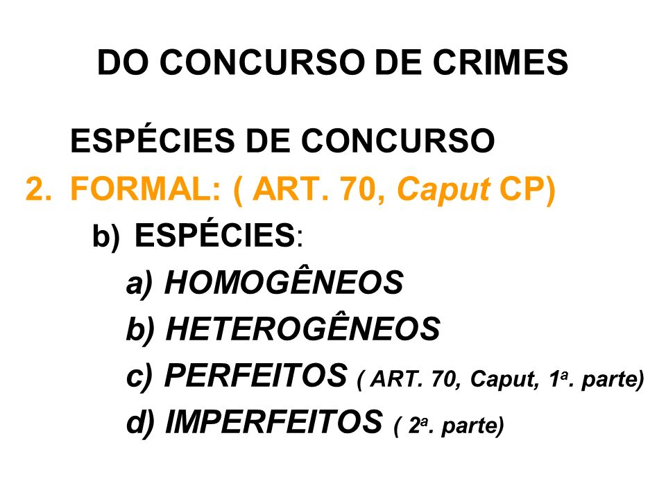 DO CONCURSO DE CRIMES ESPÉCIES DE CONCURSO 2.FORMAL: ( ART.