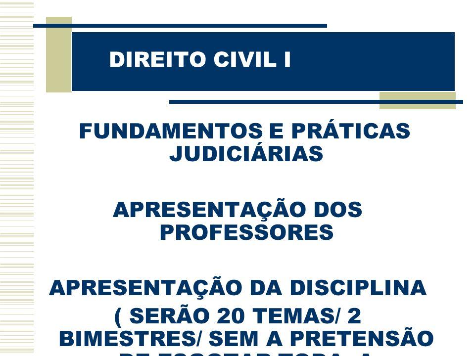 DIREITO CIVIL I de direito: FUNDAMENTOS E PRÁTICAS JUDICIÁRIAS APRESENTAÇÃO DOS PROFESSORES APRESENTAÇÃO DA DISCIPLINA ( SERÃO 20 TEMAS/ 2 BIMESTRES/