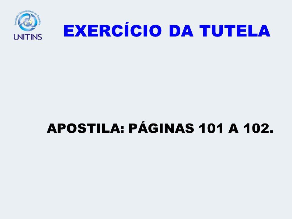 EXERCÍCIO DA TUTELA APOSTILA: PÁGINAS 101 A 102.